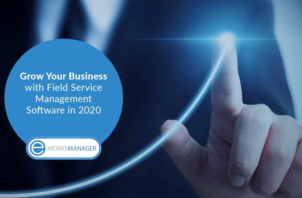Grow Your Business with Field Service Management Software in 2020