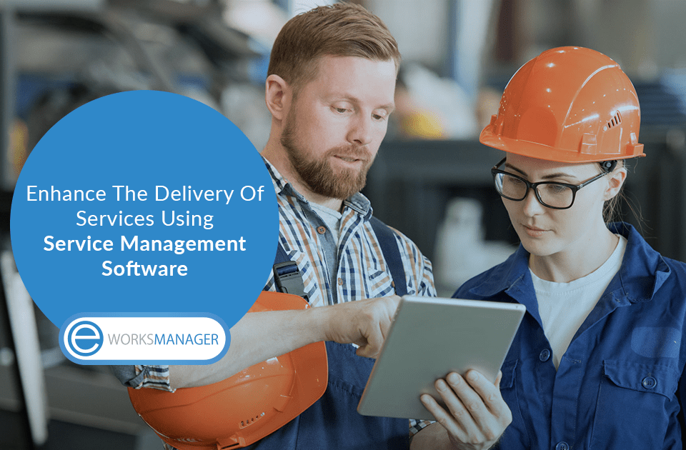 Enhance The Delivery Of Services Using Service Management Software