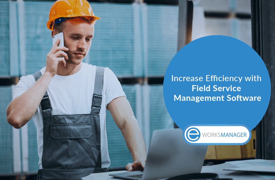 Increase Efficiency with Field Service Management Software