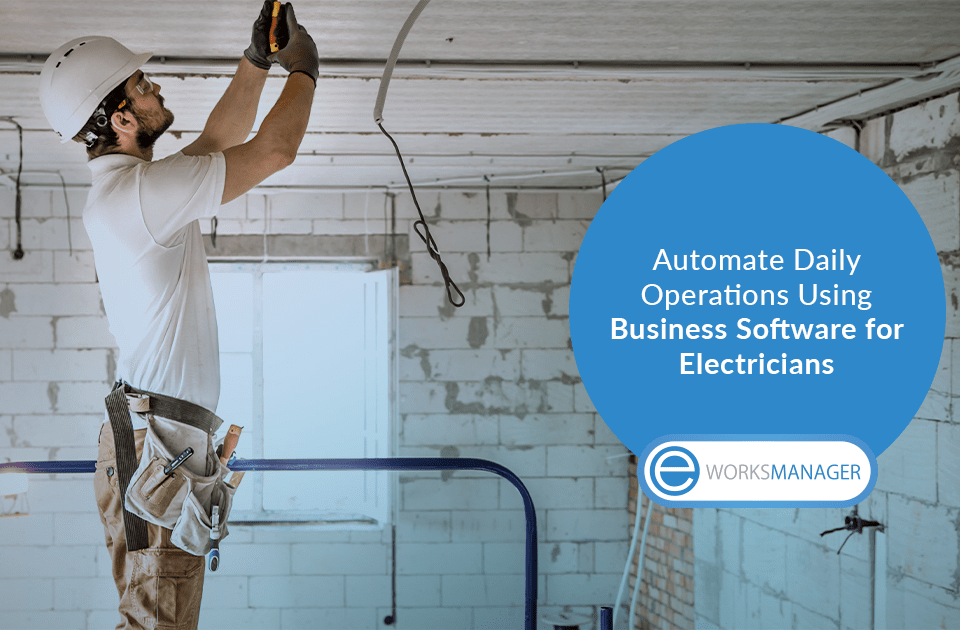 Automate Daily Operations Using Business Software for Electricians