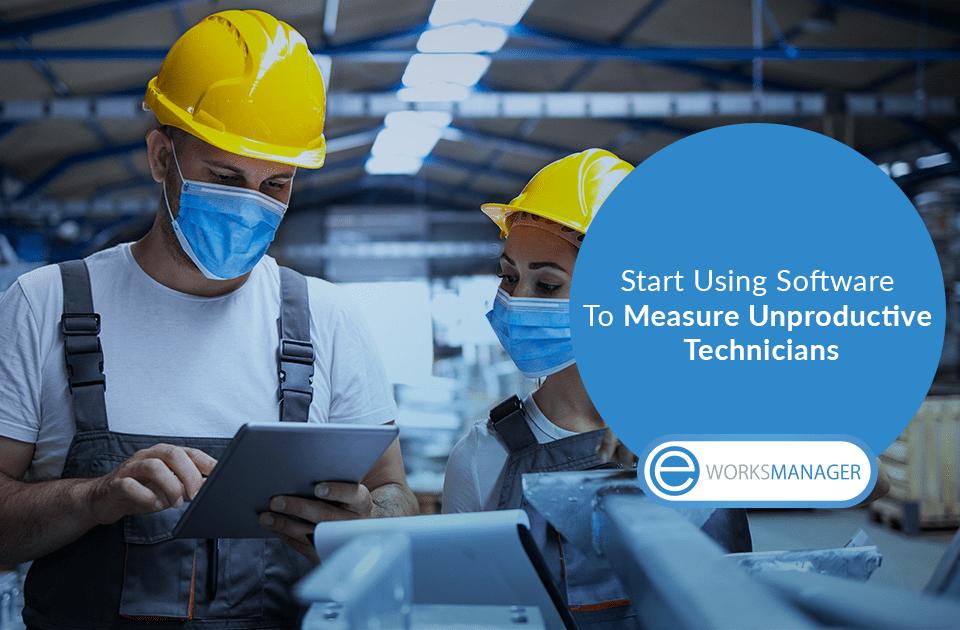 Start Using Software To Measure Unproductive Technicians