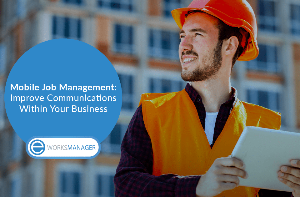 Mobile Job Management:Improve Communications Within Your Business