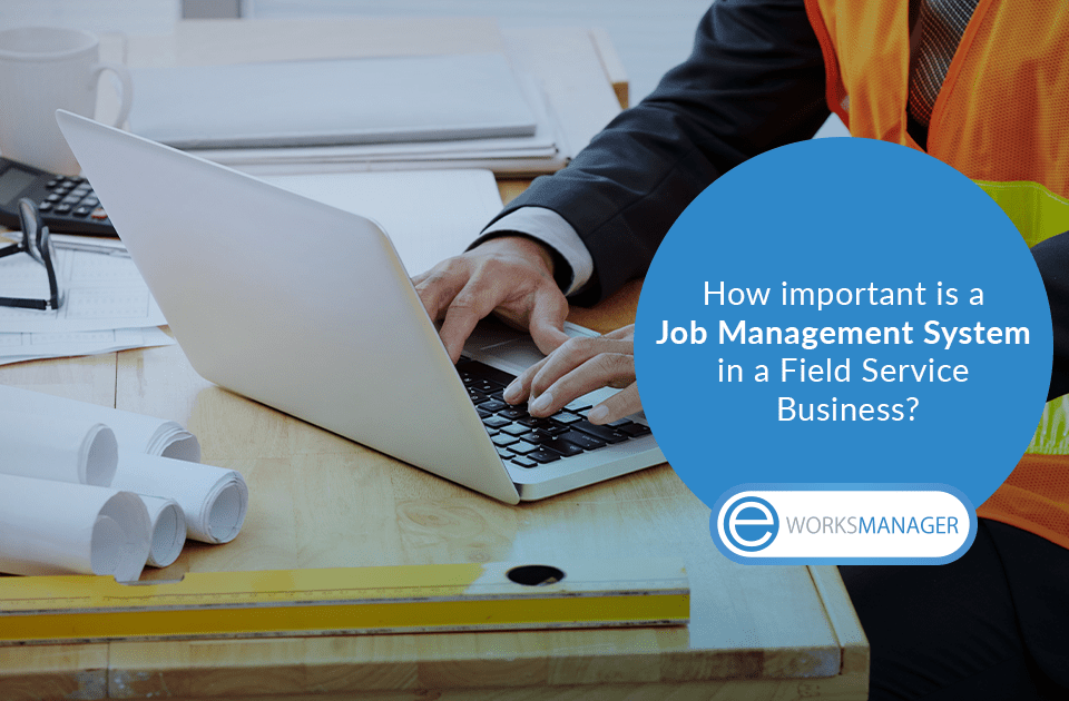 How important is a Job Management System in a Field Service Business?