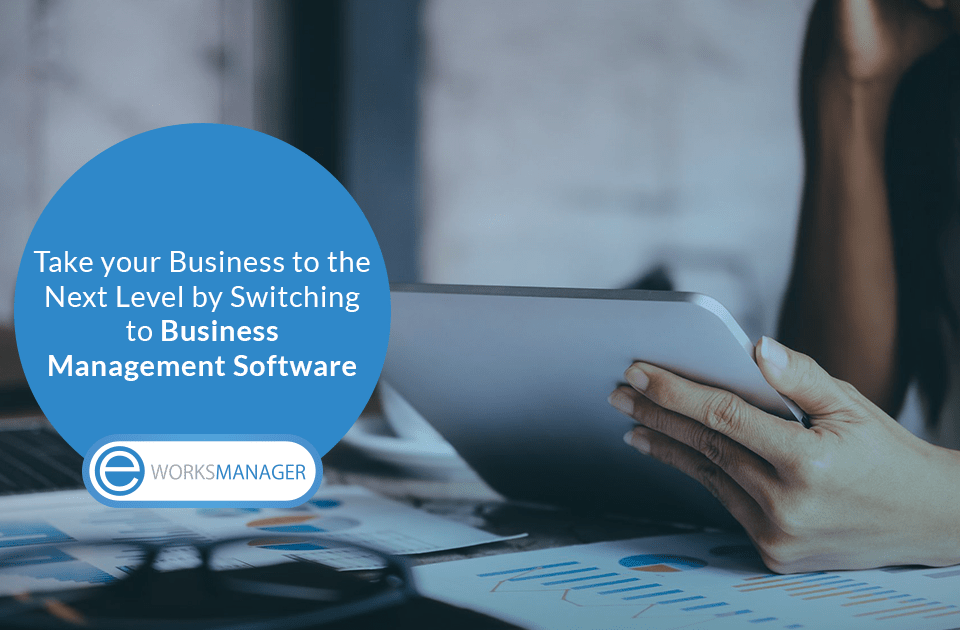 Take your Business to the Next Level by Switching to Business Management Software